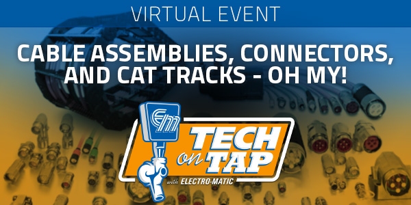 Electro-Matic Tech on Tap: Cable Assemblies, Connectors, and Cat Tracks - Oh My!